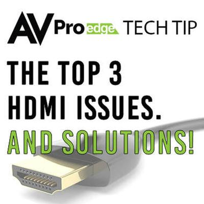 THE 3 MOST COMMON HDMI ISSUES AND RESOLUTIONS