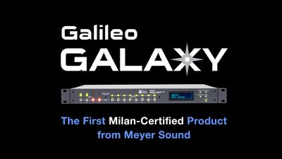 Meyer Sound Galileo GALAXY Leads the Way with Milan Certification from Avnu Alliance