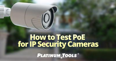 How to Test PoE for IP Security Cameras