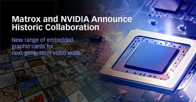 Matrox to Develop Embedded Graphics Cards with NVIDIA, Solutions Purpose-Built for Next-Generation Video Walls